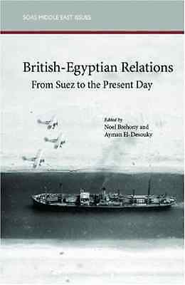 British-Egyptian Relations from Suez to the Present day - Paperback NEW Brehony,