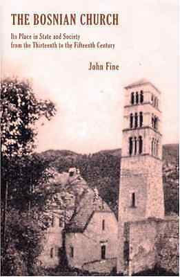 The Bosnian Church: From the Twelth to the Fourteenth C - Hardcover NEW Fine, Jo