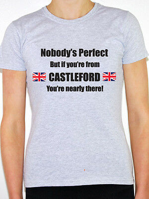 Nobodys Perfect But If your From Yorkshire you/'re Close Tshirt Tee Top AD97