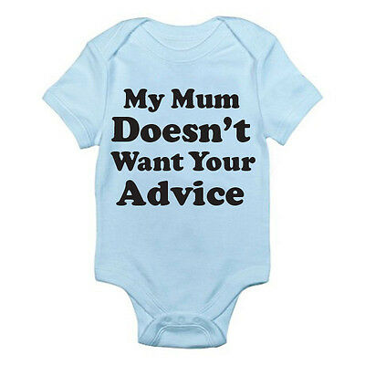 MY MUM DOESN'T WANT YOUR ADVICE - Cheeky / Novelty / Fun Themed Baby Grow/Suit