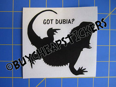 Bearded Dragon Got Dubia? Vinyl Decal - Sticker 4x4 - Any Color