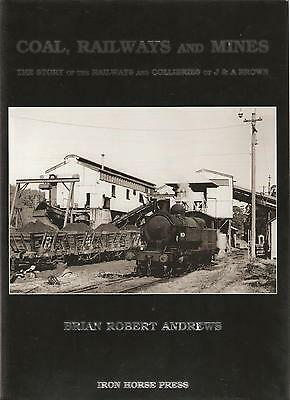 Coal, Railways and Mines. The Story of the Railways & Collieries of J & A Brown