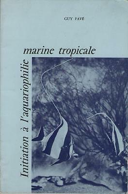 Marine Tropicale : Initiation à l'Aquariophilie - Guy Favé AQUARIUM