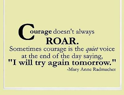 Courage doesn't always ROAR - Vinyl Quote Me Wall Art Decal #0173