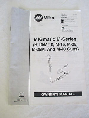 MIller OWNER'S MANUAL MIGmatic M-Series H-10/M-10, M-15, M-25, M-25M, & M-40 Gun