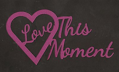 Scrapbooking Words - Love This Moment