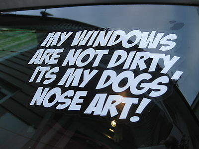 Fun Novelty My windows are not dirty its my dogs Nose Art sticker