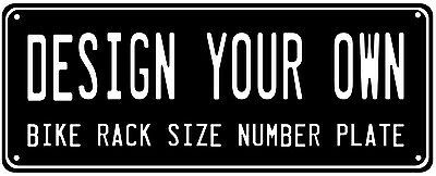 NUMBER PLATE - YOU DESIGN IT - BIKE RACK SIZE 100x254mm