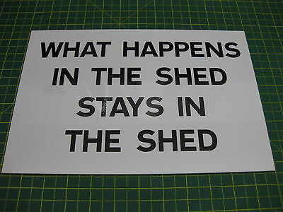 FUN NOVELTY SHED SIGN * WHAT HAPPENS IN THE SHED * Black on White