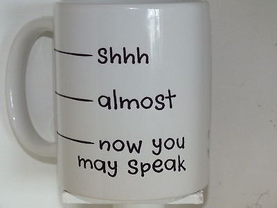 Shhh Almost NOW YOU MAY SPEAK funny MUG (coffee or travel) novelty gift mugs