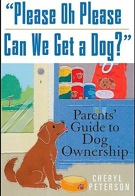 Please Oh Please Can We Get a Dog?: Parents' Guide to Dog Ownership