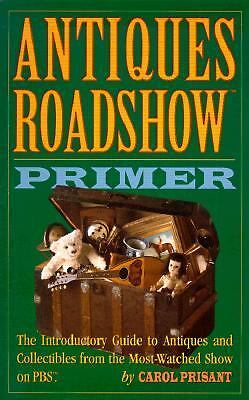 Antiques Roadshow Primer: The Introductory Guide to Antiques and Collectibles f