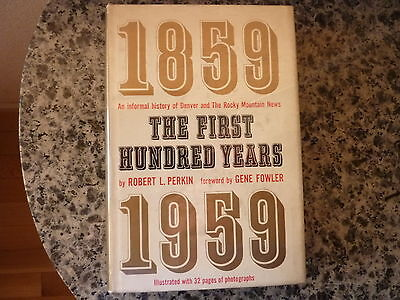 The First Hundred Years. 1859-1959. by Robert L. Perkin. 1st edition in DJ  1959