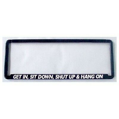 Novelty Number Plate Frame - Get In, Sit Down, Shut Up And Hang On Car Auto Acce