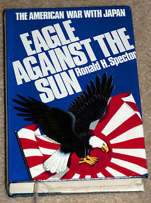 Eagle Against The Sun The American War With Japan By Ronald H. Spector