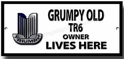 GRUMPY OLD TRIUMPH TR6 OWNER LIVES HERE ENAMELLED METAL SIGN.