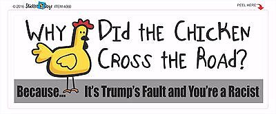 Blame Trump - Racist - Chicken -Anti Liberal Political Bumper Sticker #4080
