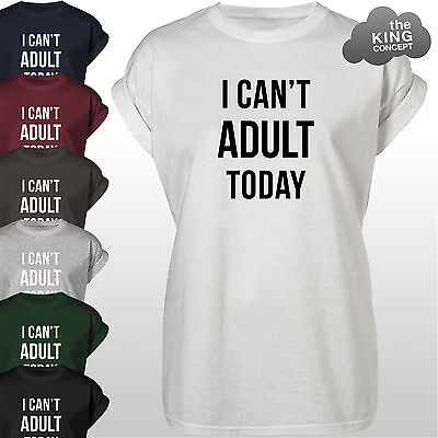I Can't Adult Today T-Shirt Tee Top Cant Be An Adult Tshirt Shirt Mens Womens