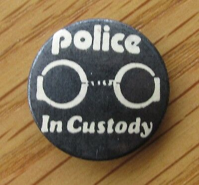 THE POLICE IN CUSTODY OLD METAL BUTTON BADGE FROM THE 1980's RETRO VINTAGE