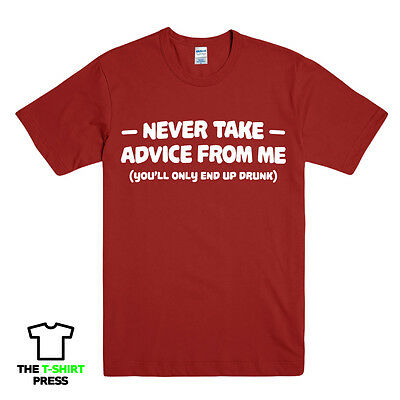 Never Take Advice From Me Funny Printed Mens Slogan T-Shirt Drunk Pub Dad Gift