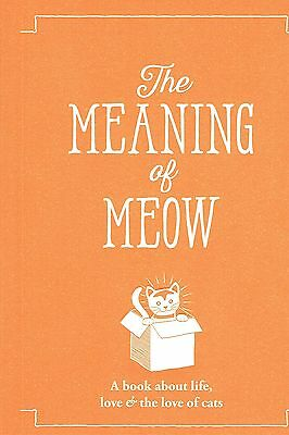 The Meaning of Meow, A book about life, love, & the love of Cats