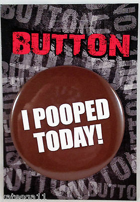 I Pooped Today Funny 3 Inch Round Pin on Button Metal Joke Gag Gift Badge