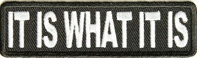 It Is What It Is Embroidered Iron Sew On Cloth Biker Patch