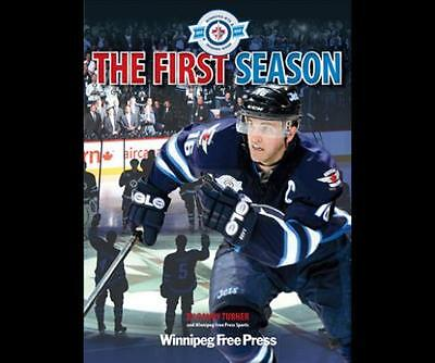 The First Season Winnipeg Jets 2011-12 A Year in Review by Randy Turner