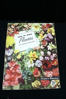 Dennison How To Make Flowers Crepe Paper 1948 Craft Book