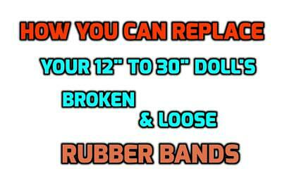 """How YOU Can Replace / Repair Your 12"""" - 30"""" DOLL'S Broken  RUBBER BANDS"""