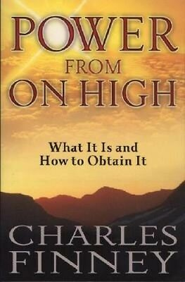 Power from on High: What It Is and How to Obtain It by Charles Grandison Finney