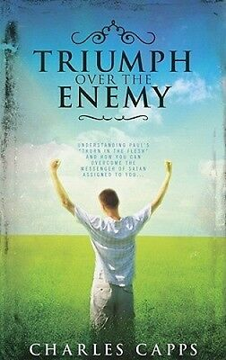 """Triumph Over the Enemy: Understanding Paul's """"Thorn in the Flesh"""" and How You Ca"""
