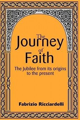 The Journey of Faith: The Jubilee from it's Origin to the Present by Fabrizio Ri