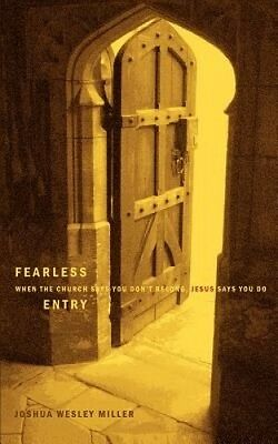 Fearless Entry: When the Church Says You Don't Belong, Jesus Says You Do by Josh