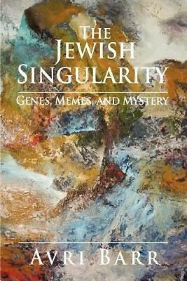 The Jewish Singularity: Genes, Memes, and Mystery by Avri Barr