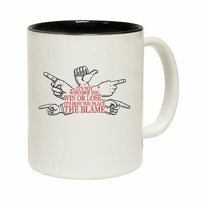 Not Whether U Win Or Lose Its How You Place The Blame Novelty MUG birthday gift