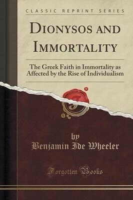 Dionysos and Immortality: The Greek Faith in Immortality as Affected by the Rise