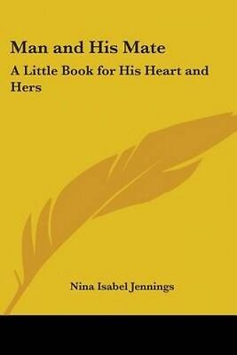 Man and His Mate: A Little Book for His Heart and Hers by Nina Isabel Jennings
