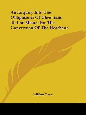 An Enquiry Into The Obligations Of Christians To Use Means For The Conversion Of