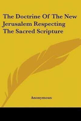 The Doctrine Of The New Jerusalem Respecting The Sacred Scripture by Anonymous