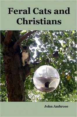 Feral Cats and Christians by John, Ambrose