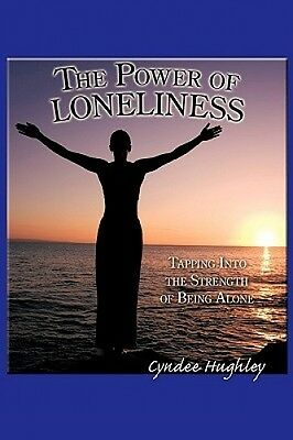 The Power of Loneliness: Tapping Into the Strength of Being Alone by Cyndee Hugh