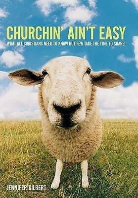 Churchin' Ain't Easy: What All Christians Need to Know But Few Take the Time to