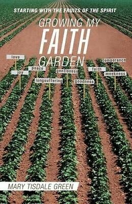 Growing My Faith Garden: Starting with the Fruits of the Spirit by Mary Tisdale