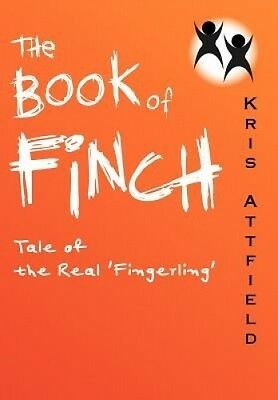 The Book of Finch: Tale of the Real 'Fingerling' by Kris Attfield