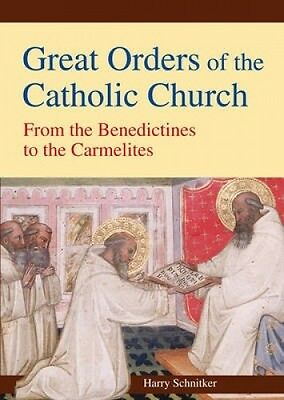 Great Orders of the Catholic Church: From the Benedictines to the Carmelites by