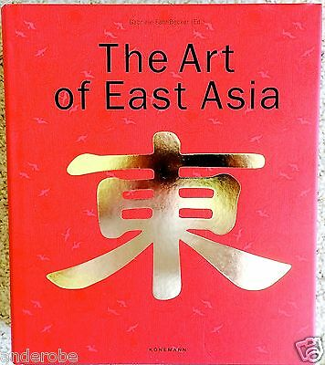 ART of EAST ASIA  Asian Art From ANTIQUITY-to-PRESENT 2010/740pp/HB BRAND NEW BK