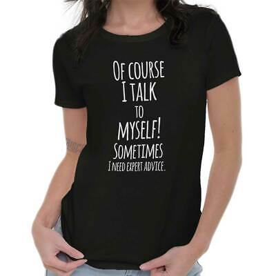 Talk to Myself Expert Advice Funny Shirt Cute Gift Idea Crazy Ladies T Shirt