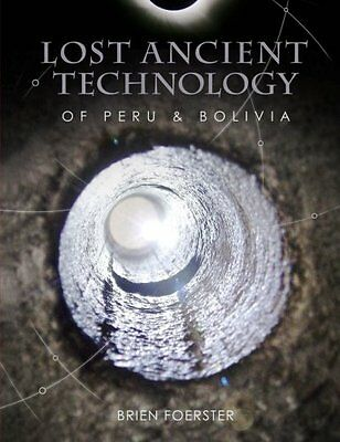 Lost Ancient Technology Of Peru And Bolivia, Brien Foerster