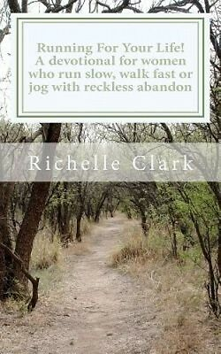 Running for Your Life: A Devotional for Women Who Run Slow, Walk Fast or Jog wit